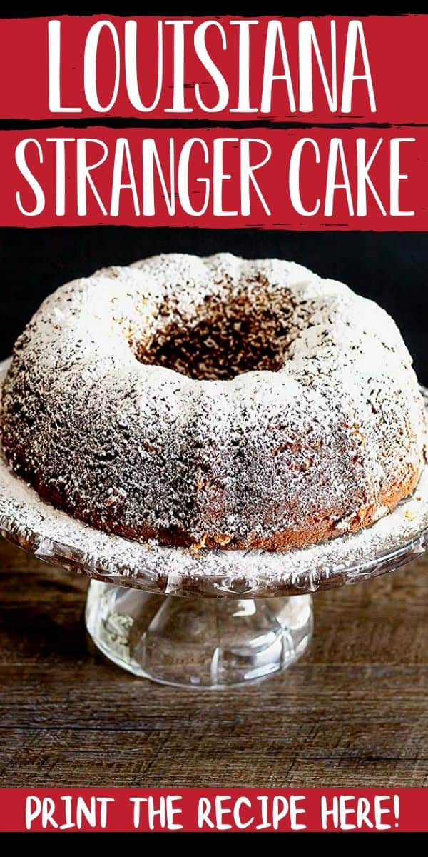 "Image of cake on a glass cake stand with text ""Louisiana Stranger cake"" and ""print the recipe here!"""