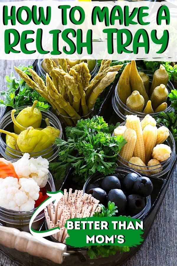 "Pinterest image with text ""how to make a relish tray"" and ""better than mom's"""