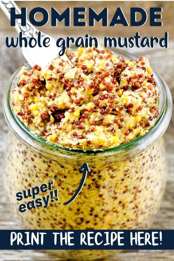 "Close up of whole grain mustard in a glass jar with text ""homemade whole grain mustard"" , ""super easy"" and ""print the recipe here!"""