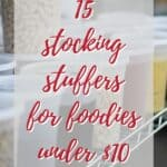 "blurred picture with text ""15 stocking stuffers for foodies under $10"