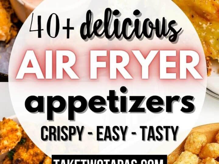 40+ Best Air Fryer Appetizers